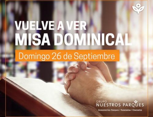 Vuelve a ver la Misa Dominical del 26 de Septiembre